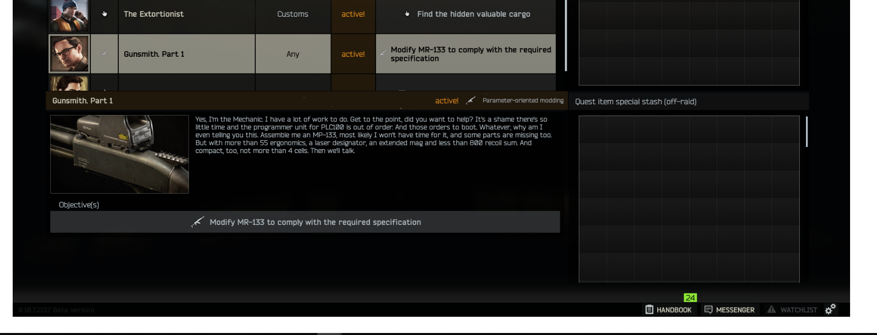 Gunsmith Part 1 Bugged Game Questions Escape From Tarkov Forum This quest requires you to modify a shotgun with parts that you frankly can not acquire outside of one specific route without the flea market. gunsmith part 1 bugged game questions